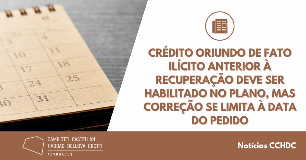Crédito oriundo de fato ilícito anterior à recuperação deve ser habilitado no plano, mas correção se limita à data do pedido