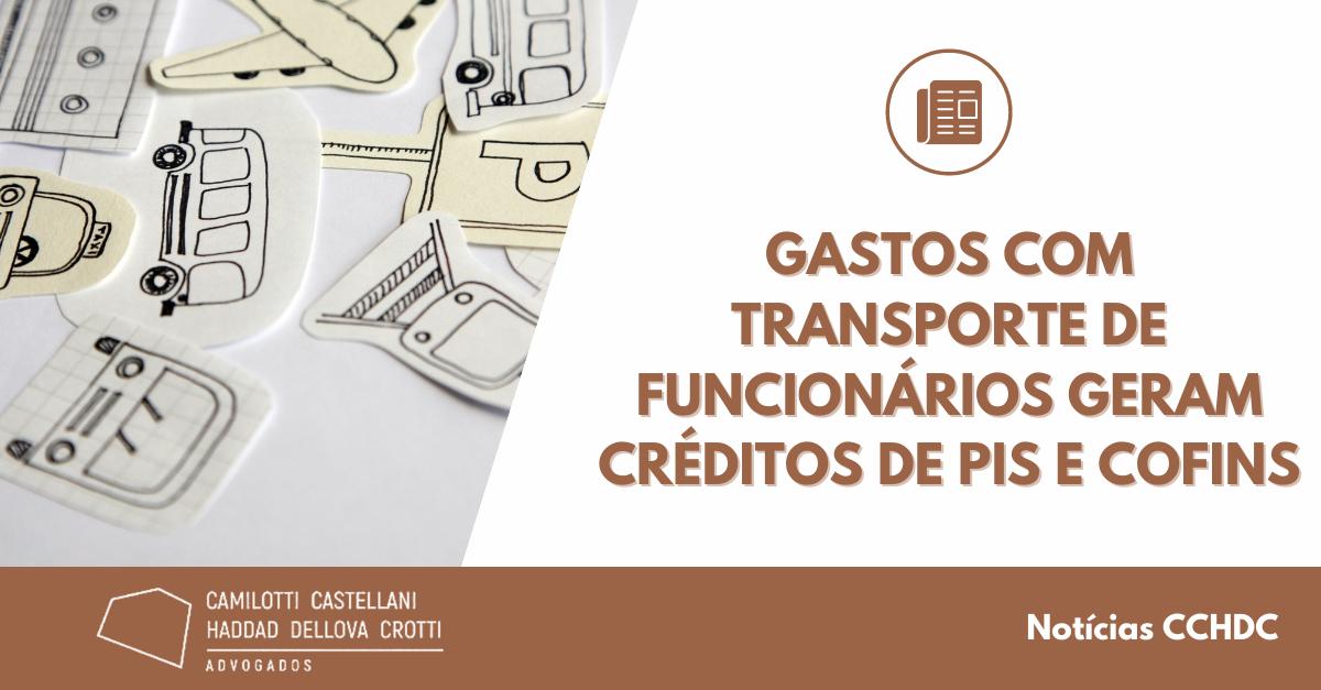 Gastos com transporte de funcionários geram créditos de PIS e Cofins