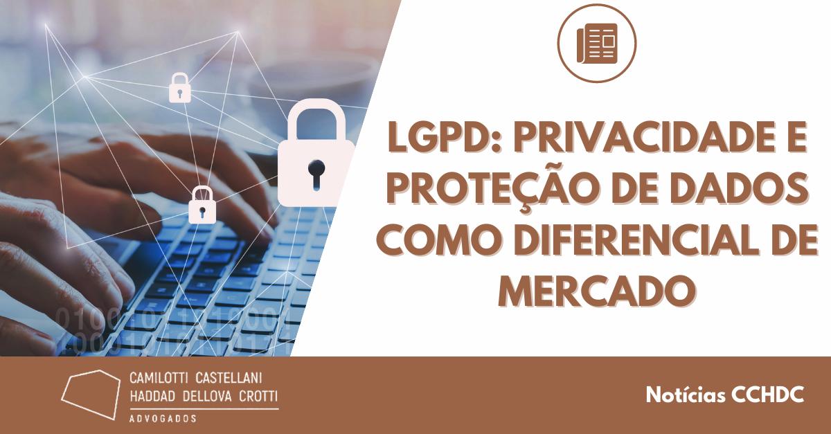 LGPD: privacidade e proteção de dados como diferencial de mercado