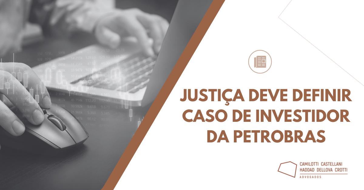 Justiça deve definir caso de investidor da Petrobras